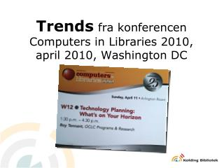 Trends fra konferencen Computers in Libraries 2010, april 2010, Washington DC