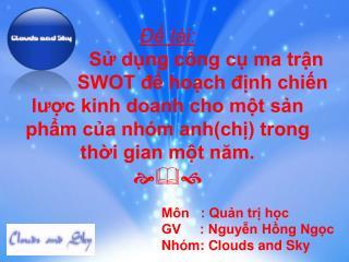 Môn : Quản trị học GV : Nguyễn Hồng Ngọc Nhóm: Clouds and Sky