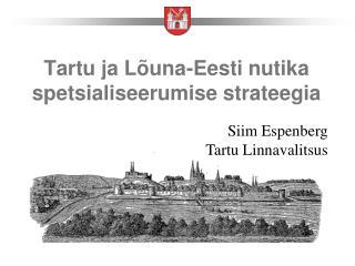 Tartu ja Lõuna-Eesti nutika spetsialiseerumise strateegia