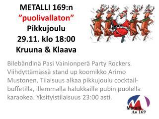 "METALLI 169:n "" p uolivallaton"" Pikkujoulu 29.11. klo 18:00 Kruuna & Klaava"