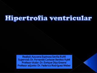 Realizó: Azucena Espinosa Sevilla R2MI Supervisó: Dr. Fernando Cortazar Benitez R3MI