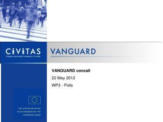 VANGUARD concall 22 May 2012 WP3 - Polis