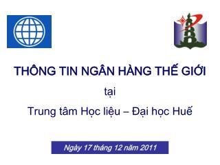 THÔNG TIN NG Â N H ÀNG TH Ế GI ỚI t ại Trung tâm Học liệu – Đại học Huế