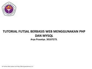 TUTORIAL FUTSAL BERBASIS WEB MENGGUNAKAN PHP DAN MYSQL Arya Prasetya. 30107273.