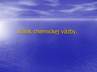 Vznik chemickej väzby.