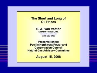 The Short and Long of Oil Prices S. A. Van Vactor Economic Insight, Inc. WWW.ECON.COM