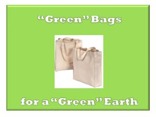 """""""Green"""" Bags  for a """"Green"""" Earth"""