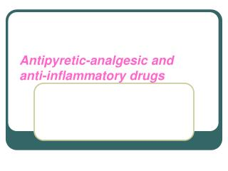 Antipyretic-analgesic and anti-inflammatory drugs
