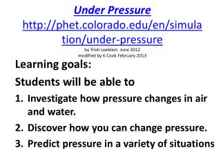 Learning goals: Students will be able to Investigate how pressure changes in air and water.