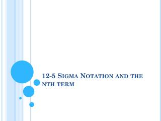 12-5 Sigma Notation and the nth term