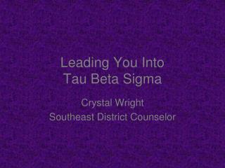 Leading You Into Tau Beta Sigma