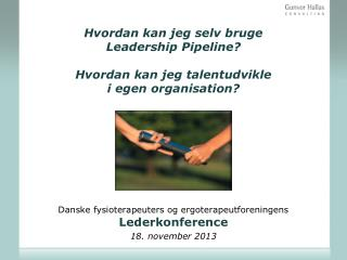 Danske fysioterapeuters og ergoterapeutforeningens L ederkonference 18. november 2013