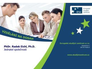 PhDr. Radek Eichl, Ph.D. Jednatel společnosti