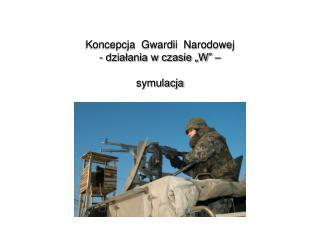 """Koncepcja Gwardii Narodowej - działania w czasie """"W"""" – symulacja"""