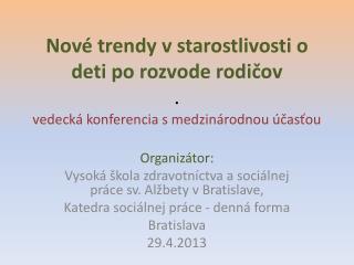 Organizátor: Vysoká škola zdravotníctva a sociálnej práce sv. Alžbety v Bratislave,