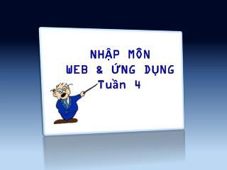 NHẬP MÔN WEB & ỨNG DỤNG Tuần 4
