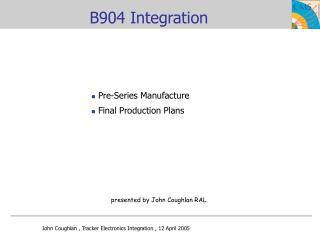 B904 Integration