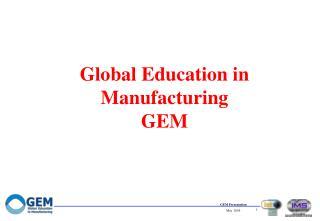 Global Education in Manufacturing GEM