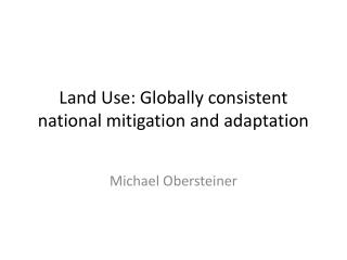 Land Use: Globally consistent national mitigation and adaptation