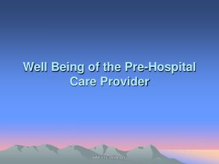 Well Being of the Pre-Hospital Care Provider