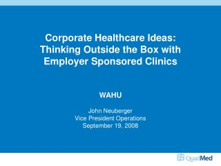 Corporate Healthcare Ideas: Thinking Outside the Box with Employer Sponsored Clinics WAHU