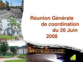 Réunion Générale de coordination du 26 Juin 2008