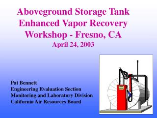 Aboveground Storage Tank Enhanced Vapor Recovery Workshop - Fresno, CA April 24, 2003