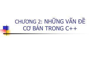 CHƯƠNG 2: NHỮNG VẤN ĐỀ CƠ BẢN TRONG C++
