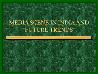 MEDIA SCENE IN INDIA AND FUTURE TRENDS