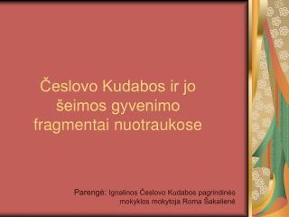 Česlovo Kudabos ir jo šeimos gyvenimo fragmentai nuotraukose