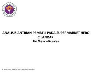 ANALISIS ANTRIAN PEMBELI PADA SUPERMARKET HERO CILANDAK. Dwi Nugroho Nurcahyo