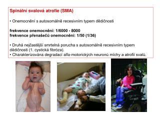 Spinální svalová atrofie (SMA) O nemocnění s autosomálně recesivním typem dědičnosti