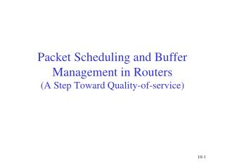 Packet Scheduling and Buffer Management in Routers (A Step Toward Quality-of-service)