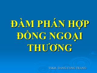 ĐÀM PHÁN HỢP ĐỒNG NGOẠI THƯƠNG TSKH. DANG CONG TRANG