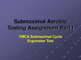 Submaximal Aerobic Testing Assignment Part I
