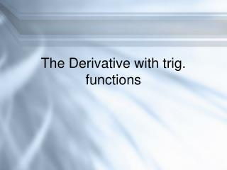 The Derivative with trig. functions