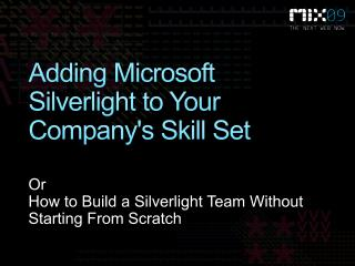 Adding Microsoft Silverlight to Your Companys Skill Set