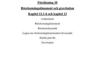Föreläsning 10 Rörelsemängsdmoment och gravitation Kapitel 12.1-6 och kapitel 13 vridmoment