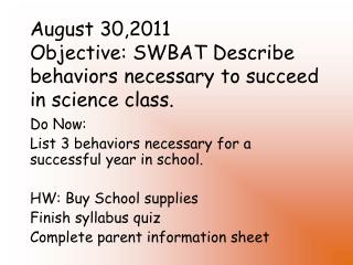 August 30,2011 Objective: SWBAT Describe behaviors necessary to succeed in science class.