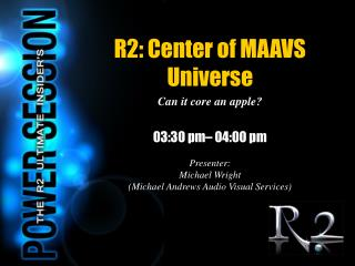 R2: Center of MAAVS Universe Can it core an apple?