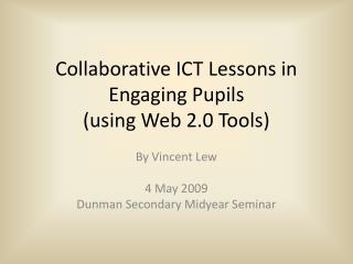 Collaborative ICT Lessons in Engaging Pupils (using Web 2.0 Tools)