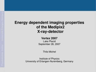 Energy dependent imaging properties  of the Medipix2  X-ray-detector Vertex 2007 Lake Placid