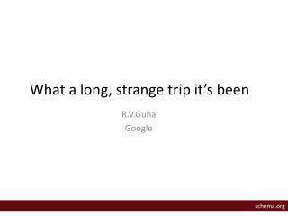 What a long, strange trip it's been