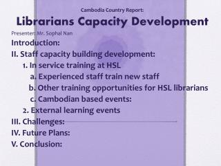 Cambodia Country Report: Librarians Capacity Development Presenter : Mr. Sophal Nan