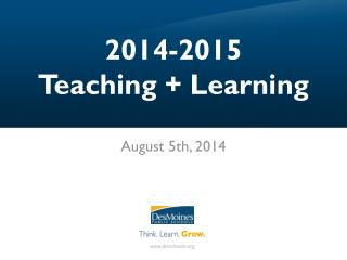 2014-2015  Teaching + Learning