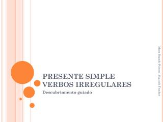 PRESENTE SIMPLE  VERBOS IRREGULARES
