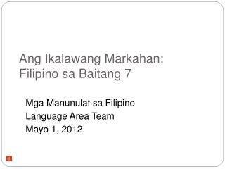 Ang Ikalawang Markahan: Filipino sa Baitang 7
