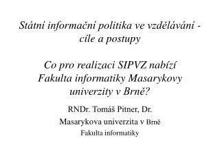 RNDr. Tomáš Pitner, Dr. Masarykova univerzita v  Brně Fakulta informatiky