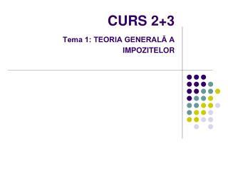 CURS 2+3 Tema 1: TEORIA GENERALĂ A IMPOZITELOR