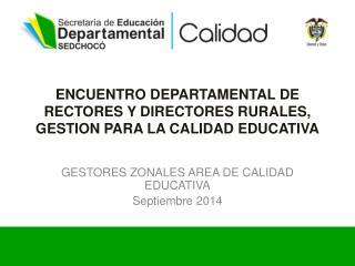 ENCUENTRO DEPARTAMENTAL DE RECTORES Y DIRECTORES RURALES, GESTION PARA LA CALIDAD EDUCATIVA